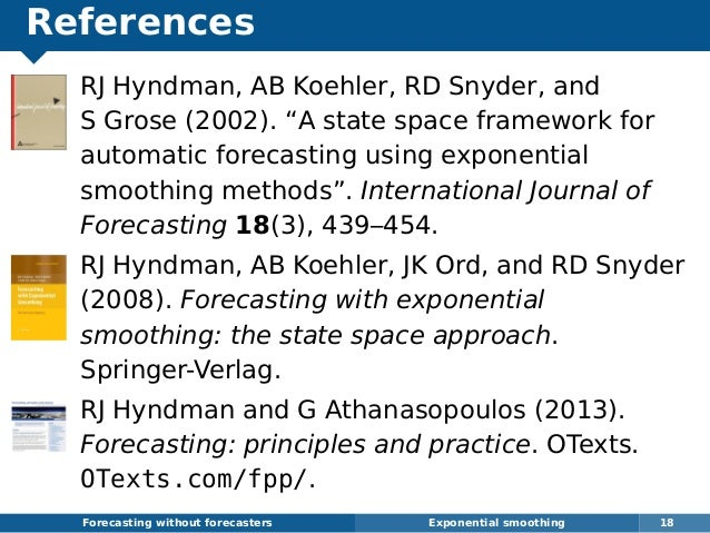 """References RJ Hyndman, AB Koehler, RD Snyder, and S Grose (2002). """"A state space framework for automatic forecasting using..."""