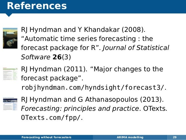 """References RJ Hyndman and Y Khandakar (2008). """"Automatic time series forecasting : the forecast package for R"""". Journal of..."""