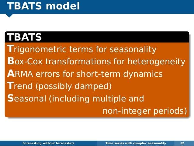 TBATS model TBATS Trigonometric terms for seasonality Box-Cox transformations for heterogeneity ARMA errors for short-term...