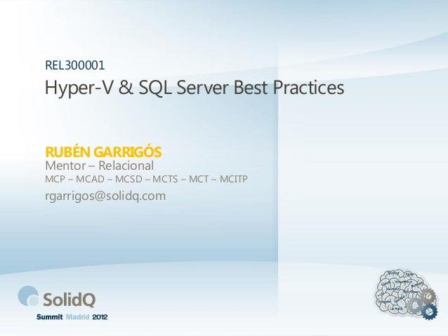 Hyper-V & SQL Server Best Practices RUBÉN GARRIGÓS REL300001 Mentor – Relacional MCP – MCAD – MCSD – MCTS – MCT – MCITP rg...