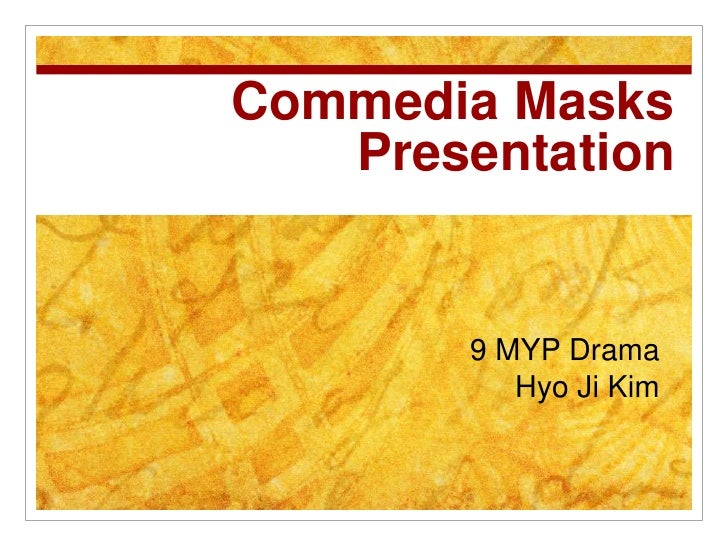 Commedia MasksPresentation<br />9 MYP Drama<br />Hyo Ji Kim<br />