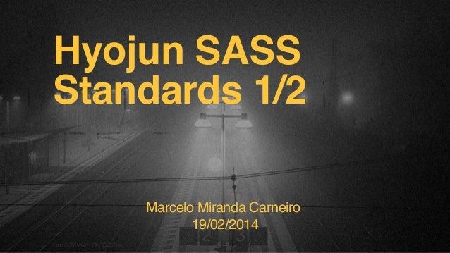 Hyojun SASS Standards 1/2 Marcelo Miranda Carneiro 19/02/2014 F.biz | COMPANY CONFIDENTIAL
