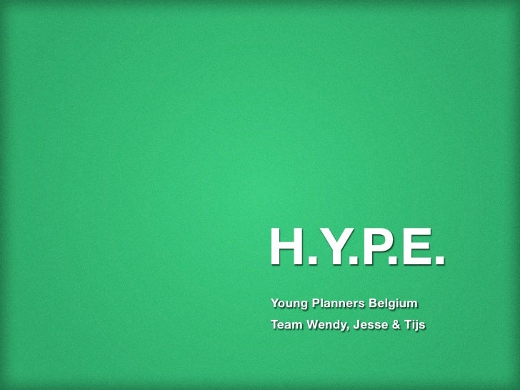 H.Y.P.E.Young Planners BelgiumTeam Wendy, Jesse & Tijs
