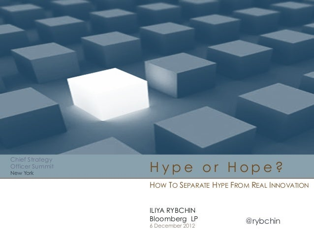 Chief Strategy Officer Summit New York  Hype or Hope? HOW TO SEPARATE HYPE FROM REAL INNOVATION ILIYA RYBCHIN Bloomberg LP...