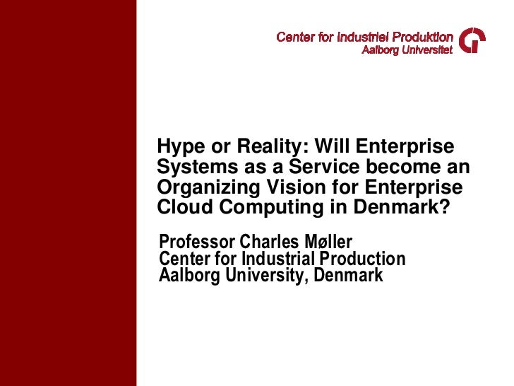 Hype or Reality: Will EnterpriseSystems as a Service become anOrganizing Vision for EnterpriseCloud Computing in Denmark?P...