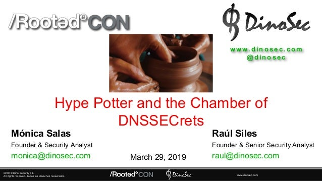2019 © Dino Security S.L. All rights reserved. Todos los derechos reservados. www.dinosec.com Hype Potter and the Chamber ...