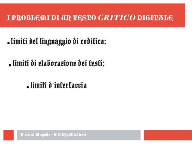 Vincenzo Muggittu - HYPERcritical texts I PROBLEMI DI UN TESTO CRITICO DIGITALE ● limiti del linguaggio di codifica; ● lim...