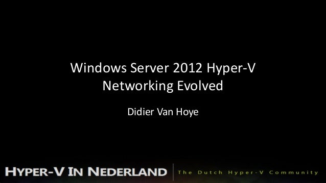 Windows Server 2012 Hyper-V    Networking Evolved        Didier Van Hoye