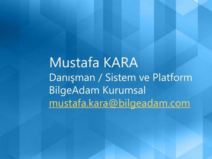 Mustafa KARA<br />Danışman / Sistem ve Platform<br />BilgeAdam Kurumsal<br />mustafa.kara@bilgeadam.com<br />