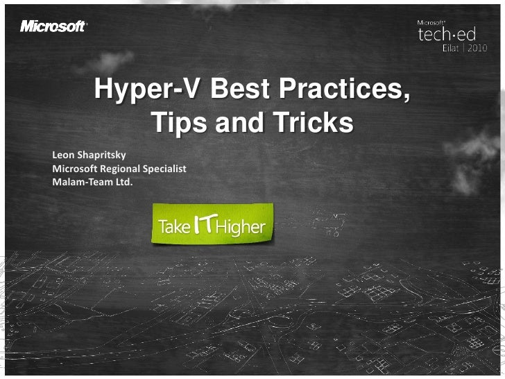 Hyper-V Best Practices,            Tips and TricksLeon ShapritskyMicrosoft Regional SpecialistMalam-Team Ltd.