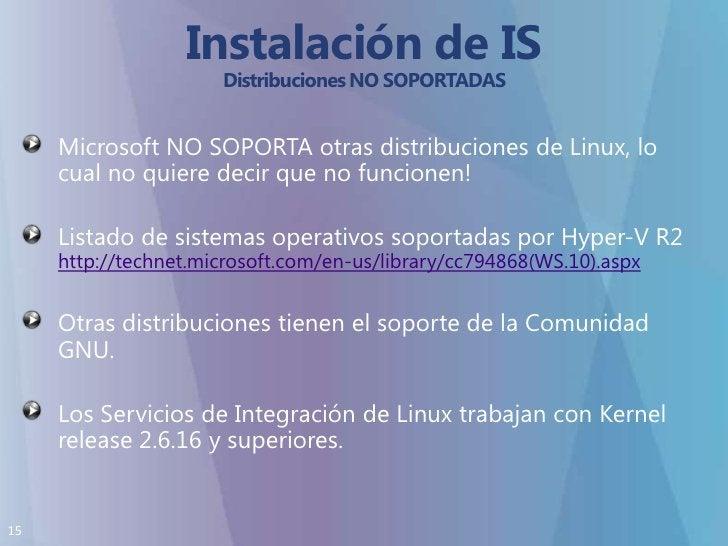 Instalación de IS Distribuciones NO SOPORTADAS<br />Microsoft NO SOPORTA otras distribuciones de Linux, lo cual no quiere ...