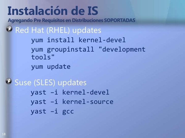Instalación de IS Agregando Pre Requisitos en Distribuciones SOPORTADAS<br />Red Hat (RHEL)updates<br />yum install kernel...