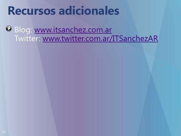 Recursos adicionales<br />Blog: www.itsanchez.com.arTwitter: www.twitter.com.ar/ITSanchezAR<br />