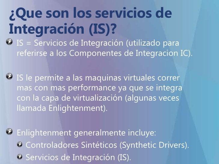 ¿Que son los servicios de Integración (IS)?<br />IS = Servicios de Integración(utilizado para referirse a los Componentes ...