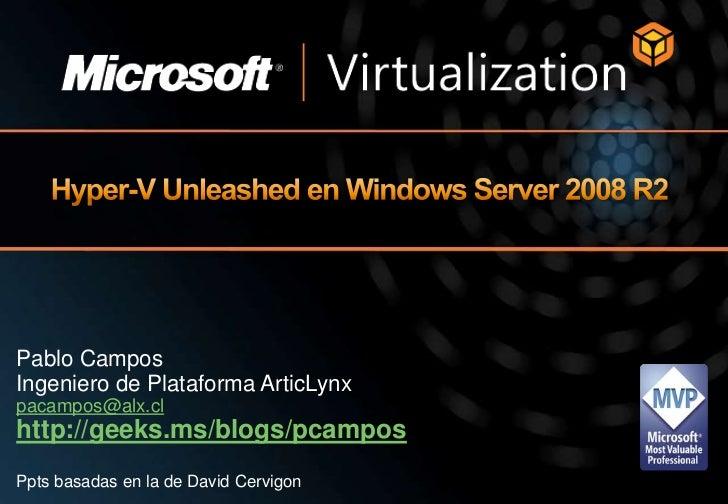 Hyper-V Unleasheden Windows Server 2008 R2<br />Pablo CamposIngeniero de Plataforma ArticLynxpacampos@alx.cl<br />http://g...