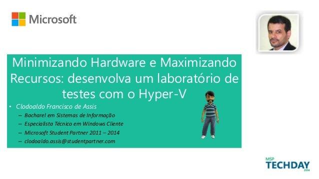 • Clodoaldo Francisco de Assis – Bacharel em Sistemas de Informação – Especialista Técnico em Windows Cliente – Microsoft ...