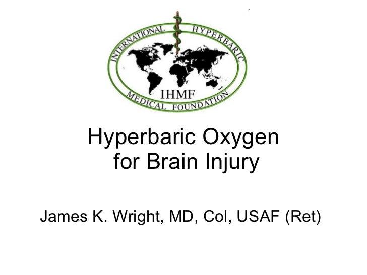 Hyperbaric Oxygen  for Brain Injury James K. Wright, MD, Col, USAF (Ret)