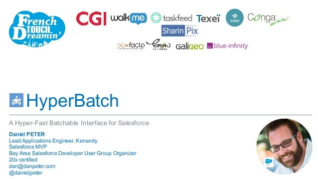 HyperBatch ​Daniel PETER ​Lead Applications Engineer, Kenandy ​Salesforce MVP ​Bay Area Salesforce Developer User Group Or...