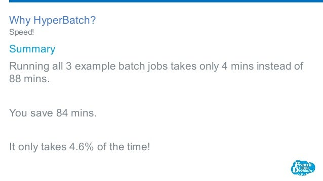 Summary Running all 3 example batch jobs takes only 4 mins instead of 88 mins. You save 84 mins. It only takes 4.6% of...