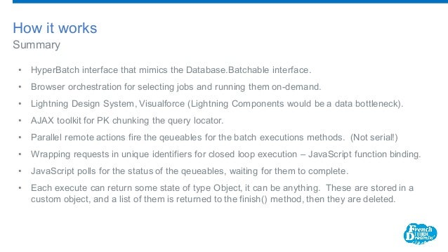 Summary How it works • HyperBatch interface that mimics the Database.Batchable interface. • Browser orchestration for sele...