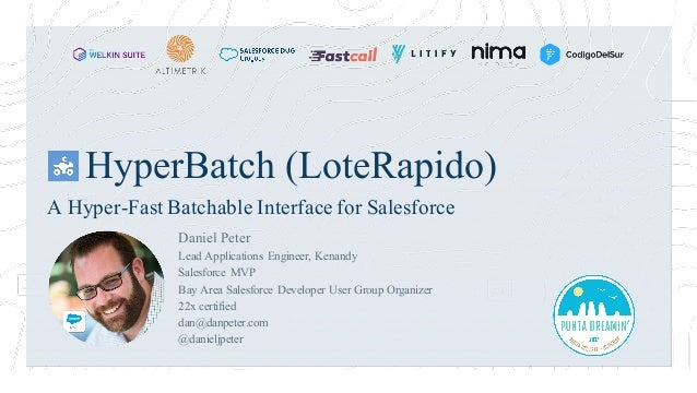 HyperBatch (LoteRapido) Daniel Peter Lead Applications Engineer, Kenandy Salesforce MVP Bay Area Salesforce Developer User...