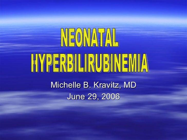 Michelle B. Kravitz, MD June 29, 2006 NEONATAL HYPERBILIRUBINEMIA