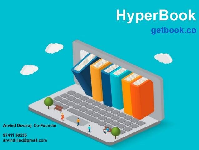 HyperBook getbook.co Arvind Devaraj, Co-Founder 97411 60235 arvind.iisc@gmail.com