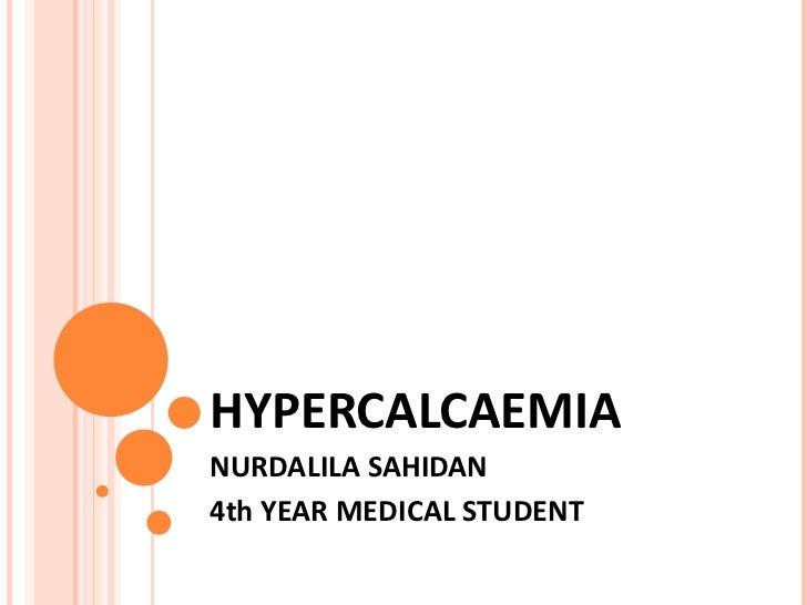 HYPERCALCAEMIA NURDALILA SAHIDAN 4th YEAR MEDICAL STUDENT
