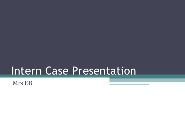 Intern Case Presentation Mrs EB