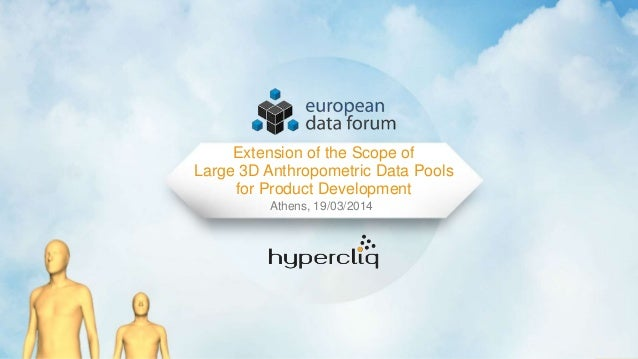 1 Extension of the Scope of Large 3D Anthropometric Data Pools for Product Development Athens, 19/03/2014