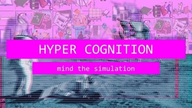 HYPER COGNITION mind the simulation
