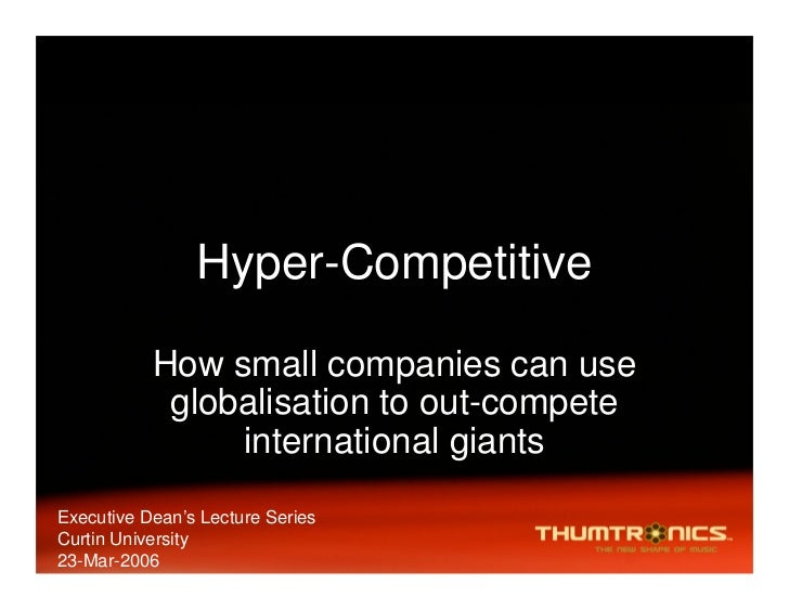 Hyper-Competitive             How small companies can use             globalisation to out-compete                 interna...