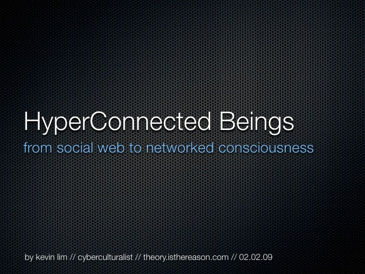 HyperConnected Beings from social web to networked consciousness     by kevin lim // cyberculturalist // theory.isthereaso...