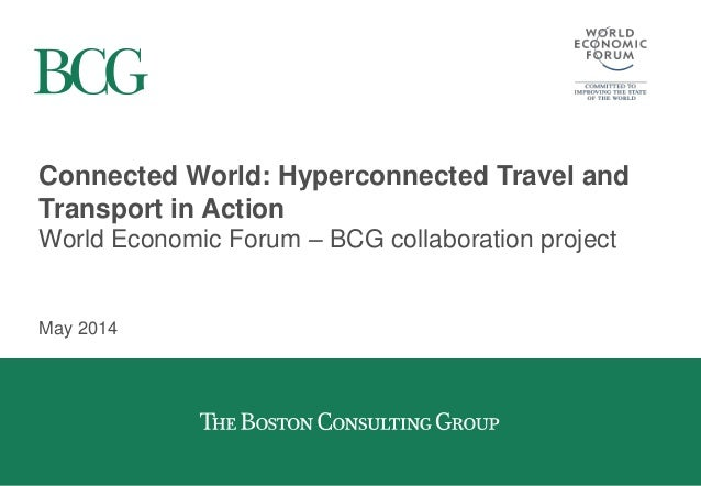 Connected World: Hyperconnected Travel and Transport in Action World Economic Forum – BCG collaboration project May 2014