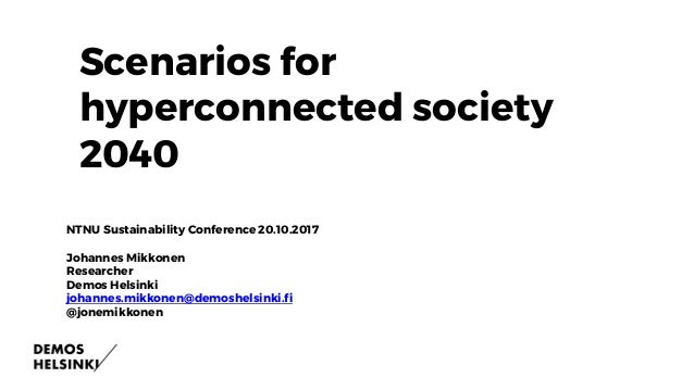 Welcome to Internet of NO things Scenarios for hyperconnected society 2040 NTNU Sustainability Conference 20.10.2017 Johan...