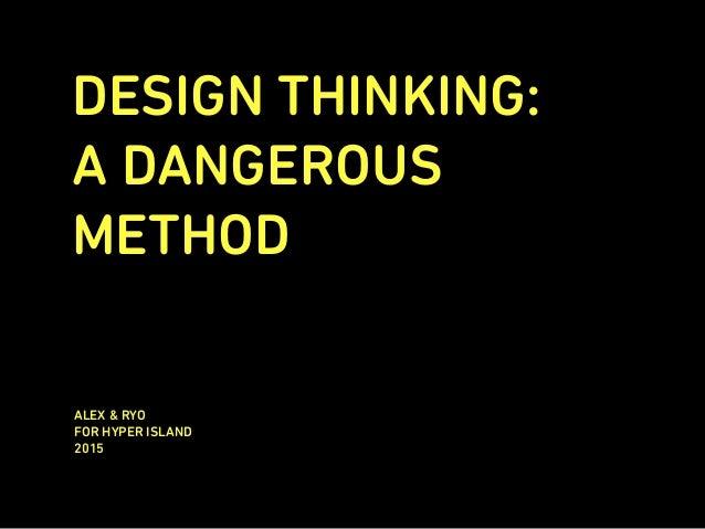 DESIGN THINKING: ADANGEROUS METHOD ALEX & RYO FOR HYPER ISLAND 2015