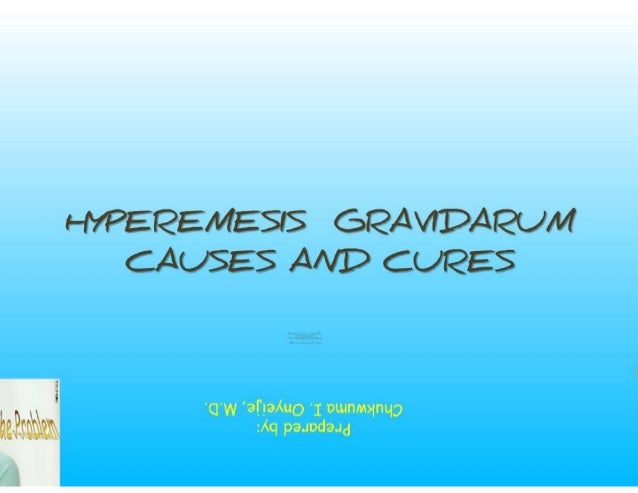 Hyperemesis gravidarum  Causes and Cures