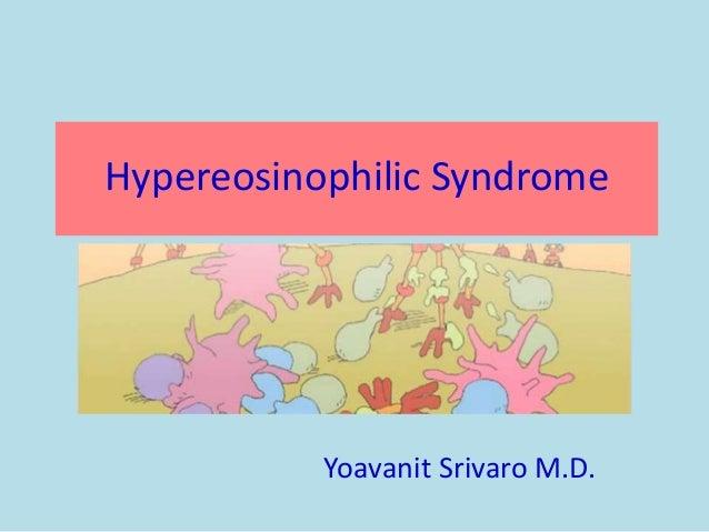 Hypereosinophilic Syndrome Yoavanit Srivaro M.D.