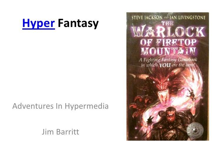 Hyper Fantasy<br />Adventures In Hypermedia <br />Jim Barritt<br />