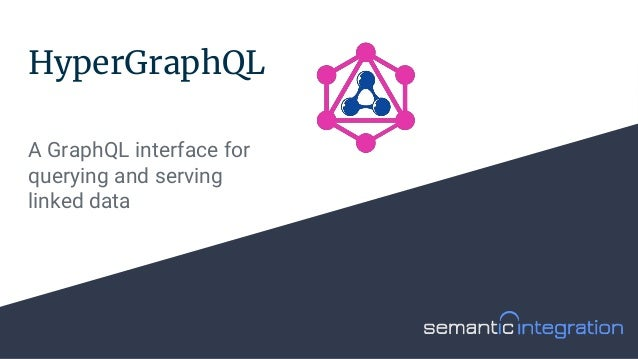 HyperGraphQL A GraphQL interface for querying and serving linked data
