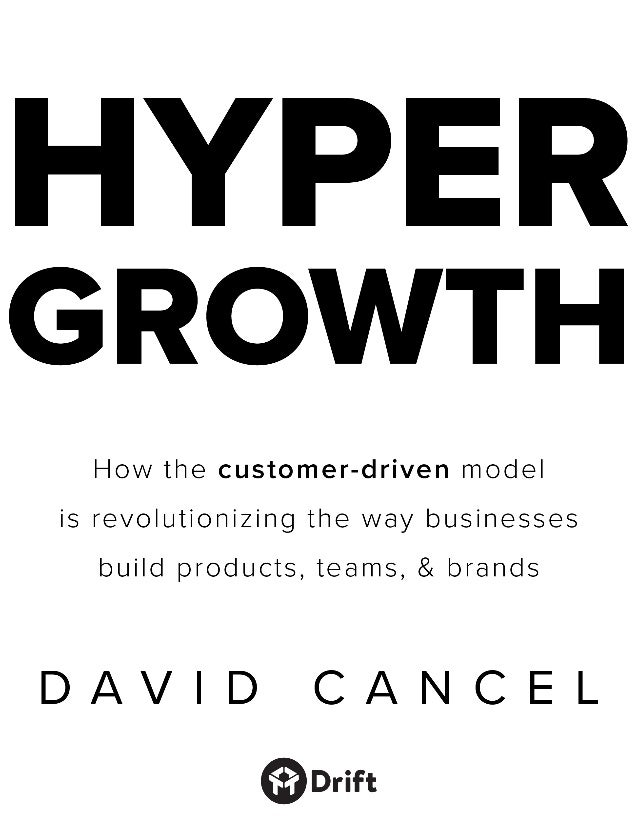 2 HYPERGROWTH How the customer-driven model is revolutionizing the way businesses build products, teams, and brands By: Da...