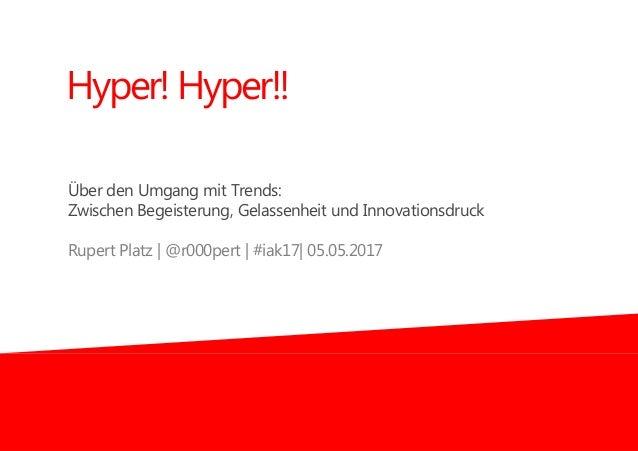 Über den Umgang mit Trends: Zwischen Begeisterung, Gelassenheit und Innovationsdruck Rupert Platz | @r000pert | #iak17| 05...