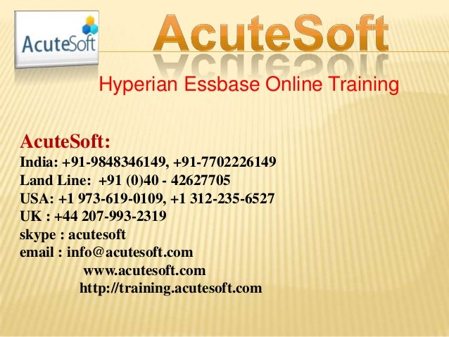 Hyperian Essbase Online Training AcuteSoft: India: +91-9848346149, +91-7702226149 Land Line: +91 (0)40 - 42627705 USA: +1 ...