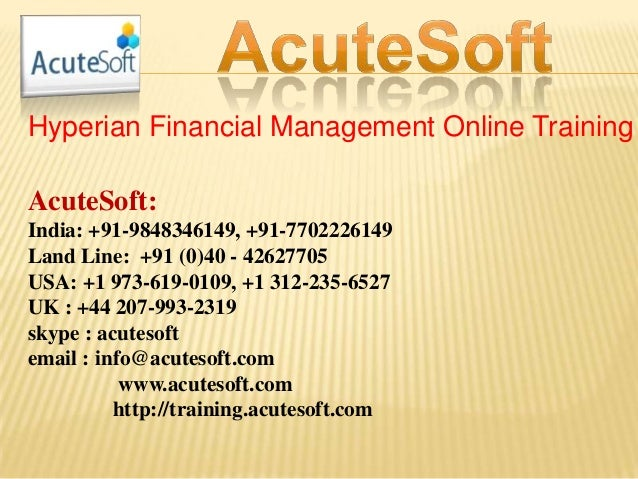 Hyperian Financial Management Online Training AcuteSoft: India: +91-9848346149, +91-7702226149 Land Line: +91 (0)40 - 4262...