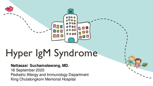 Hyper IgM Syndrome Nattasasi Suchamalawong, MD. 18 September 2020 Pediatric Allergy and Immunology Department King Chulalo...