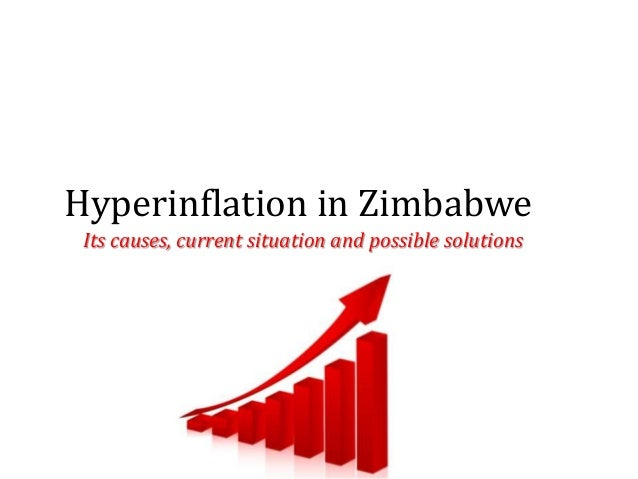 Hyperinflation in ZimbabweIts causes, current situation and possible solutions