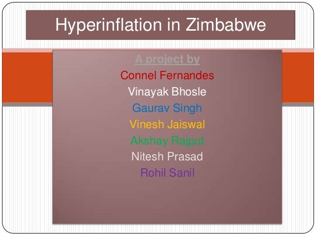 A project byConnel FernandesVinayak BhosleGaurav SinghVinesh JaiswalAkshay RajputNitesh PrasadRohil SanilHyperinflation in...