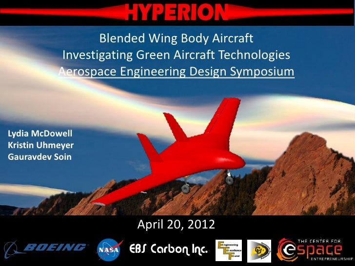 Blended Wing Body Aircraft            Investigating Green Aircraft Technologies           Aerospace Engineering Design Sym...