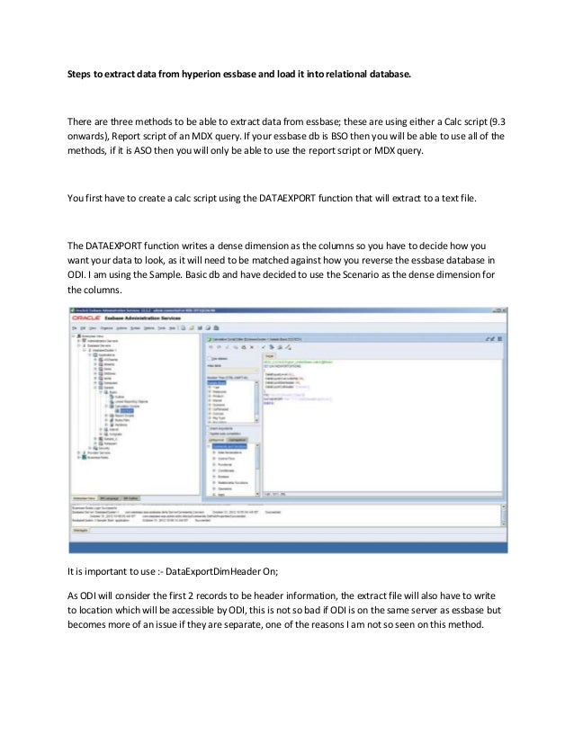 Steps to extract data from hyperion essbase and load it into relational database.There are three methods to be able to ext...
