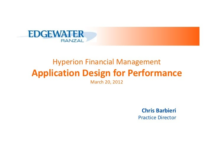 Hyperion Financial ManagementApplication Design for Performance              March 20, 2012                               ...